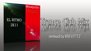 El Ritmo 2K11 - Mosquito Headz - Trance Club Mix remixed by Brevittz